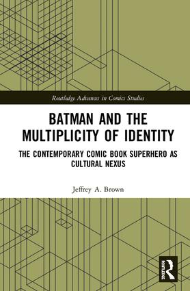 Batman and the Multiplicity of Identity: The Contemporary Comic Book Superhero as Cultural Nexus, 1st Edition (Hardback) book cover