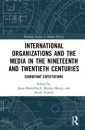 International Organizations and the Media in the Nineteenth and Twentieth Centuries: Exorbitant Expectations, 1st Edition (Hardback) book cover