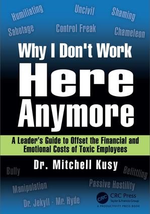 Why I Don't Work Here Anymore: A Leader's Guide to Offset the Financial and Emotional Costs of Toxic Employees, 1st Edition (Paperback) book cover