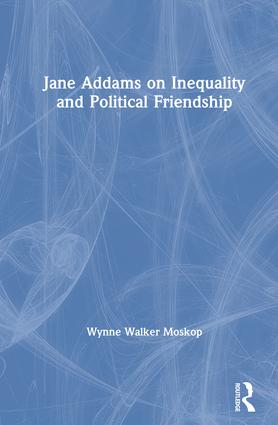 Jane Addams on Inequality and Political Friendship book cover