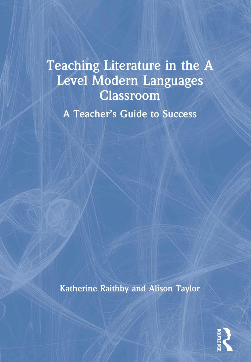 Teaching Literature in the A Level Modern Languages Classroom: A Teacher's Guide to Success book cover