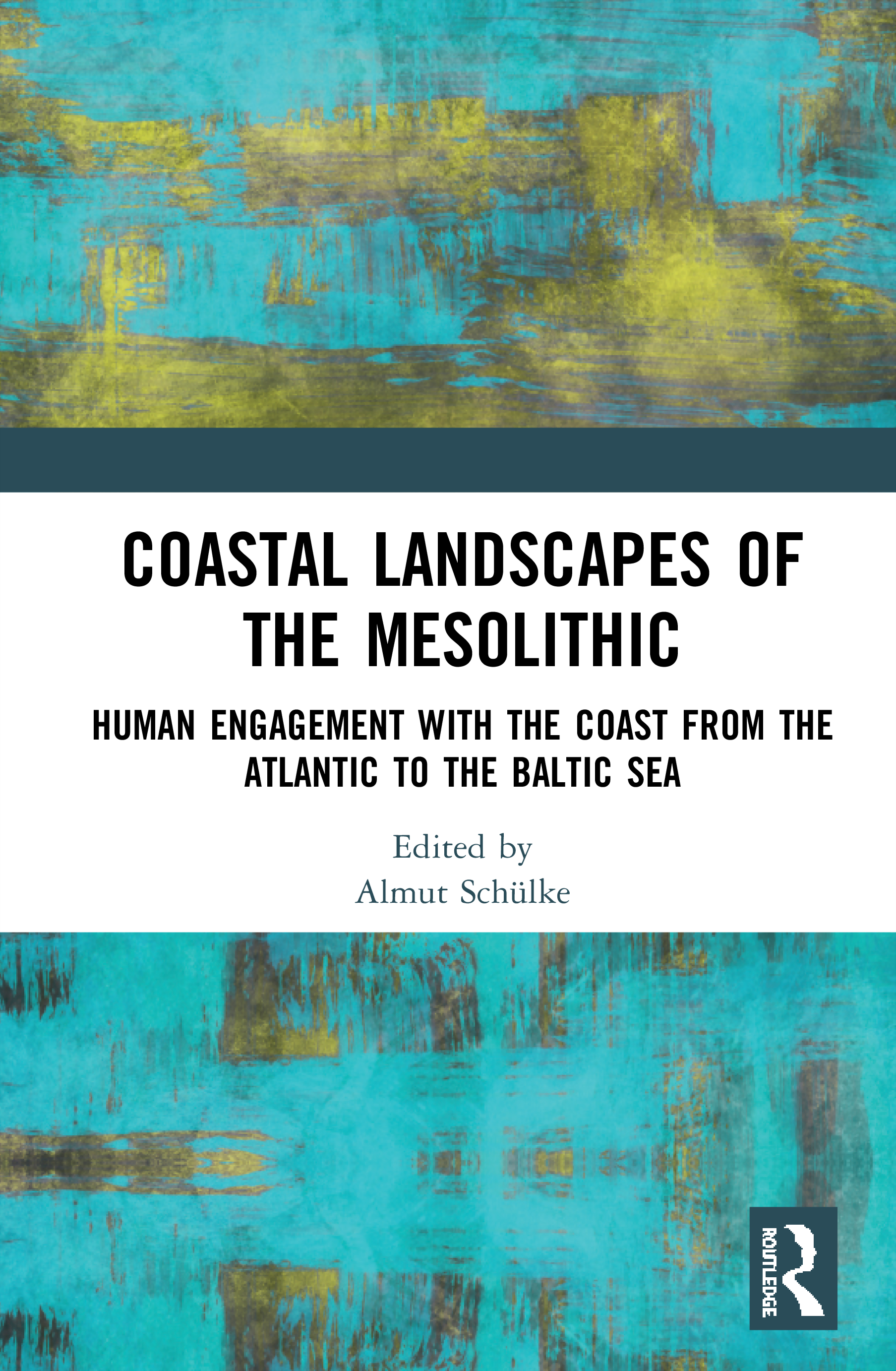 Coastal Landscapes of the Mesolithic: Human Engagement with the Coast from the Atlantic to the Baltic Sea, 1st Edition (Hardback) book cover