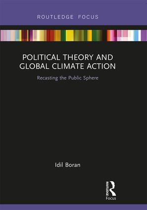 Political Theory and Global Climate Action: Recasting the Public Sphere, 1st Edition (Hardback) book cover