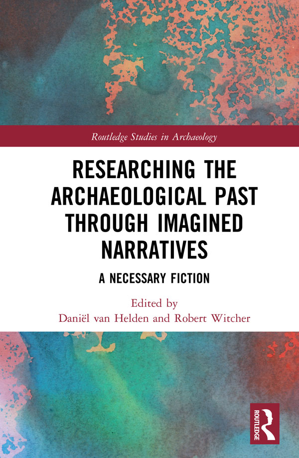 Researching the Archaeological Past through Imagined Narratives: A Necessary Fiction book cover