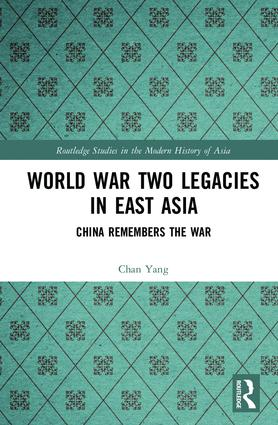World War Two Legacies in East Asia: China Remembers the War, 1st Edition (Hardback) book cover