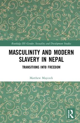 Masculinity and Modern Slavery in Nepal: Transitions into Freedom book cover