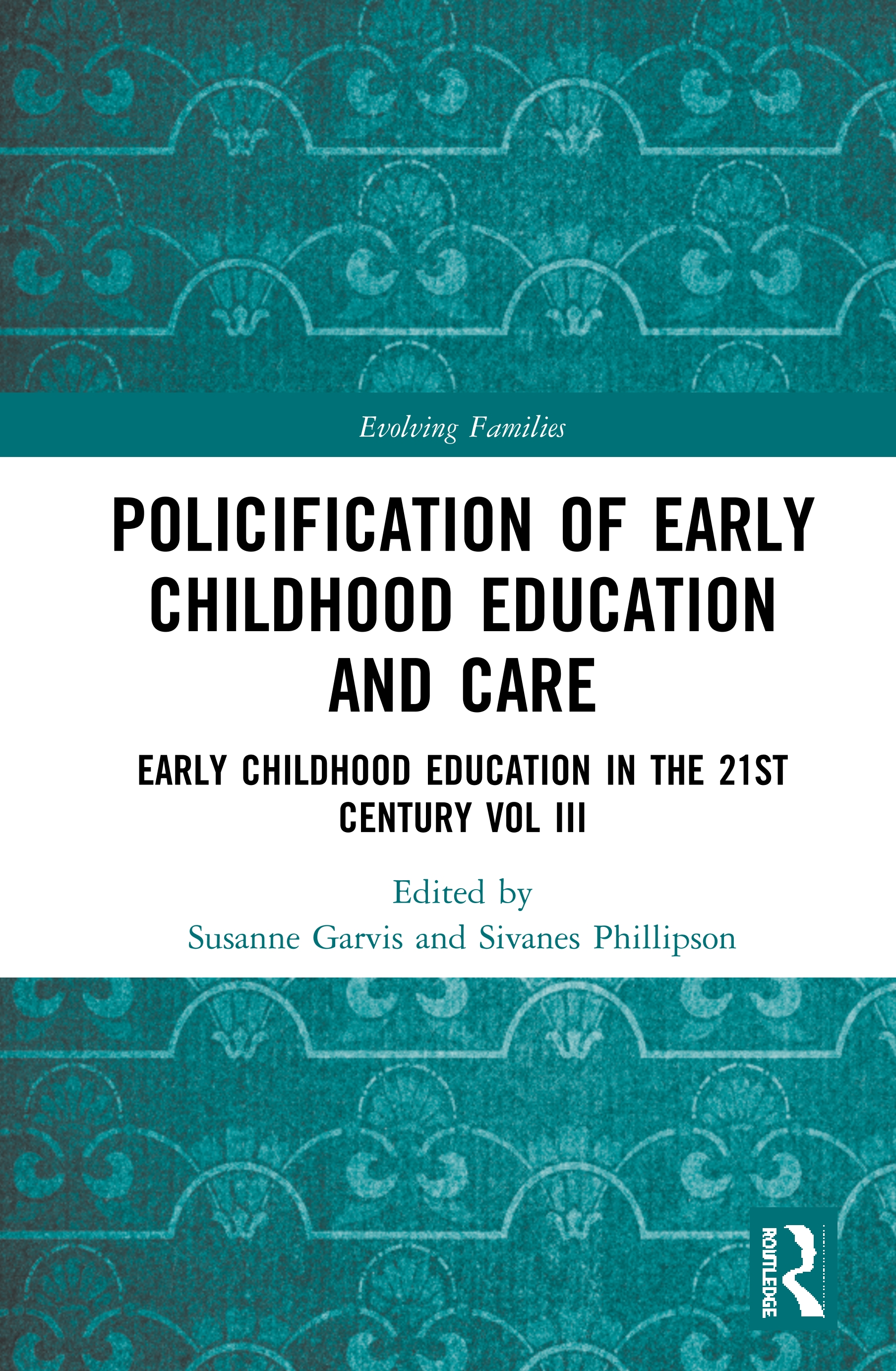 Policification of Early Childhood Education and Care: Early Childhood Education in the 21st Century Vol III book cover