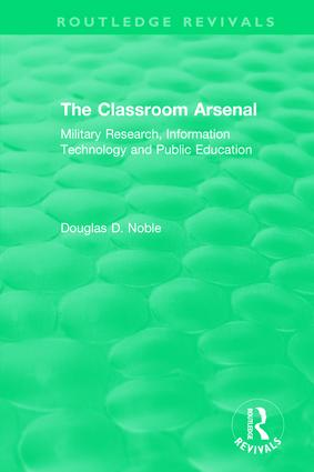 The Classroom Arsenal: Military Research, Information Technology and Public Education book cover