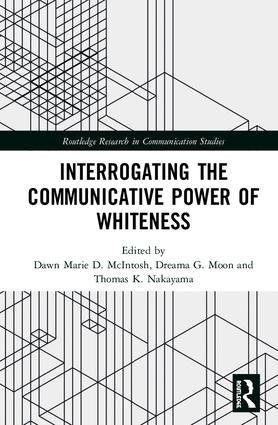 Interrogating the Communicative Power of Whiteness: 1st Edition (Hardback) book cover