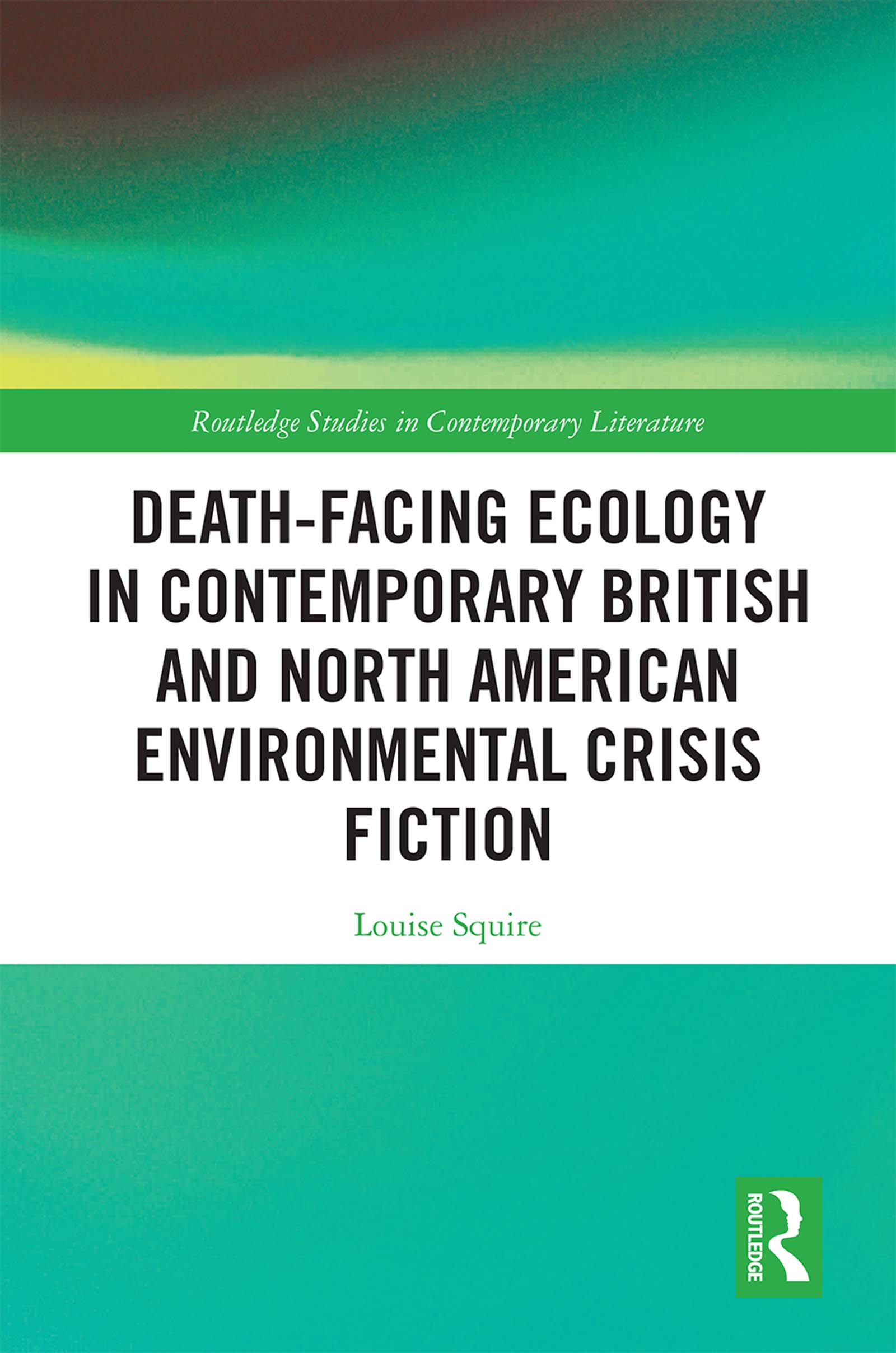 Death-Facing Ecology in Contemporary British and North American Environmental Crisis Fiction: 1st Edition (Hardback) book cover