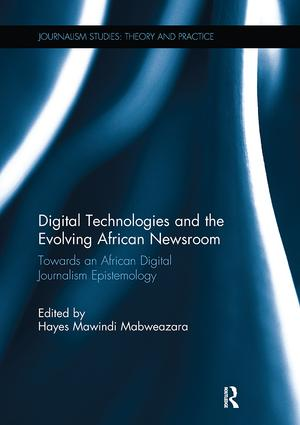 Digital Technologies and the Evolving African Newsroom: Towards an African Digital Journalism Epistemology (Paperback) book cover