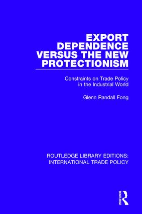 Export Dependence versus the New Protectionism: Constraints on Trade Policy in the Industrial World book cover