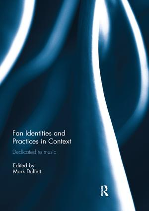 Fan Identities and Practices in Context: Dedicated to Music, 1st Edition (Paperback) book cover