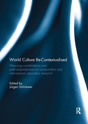 World Culture Re-Contextualised: Meaning Constellations and Path-Dependencies in Comparative and International Education Research book cover