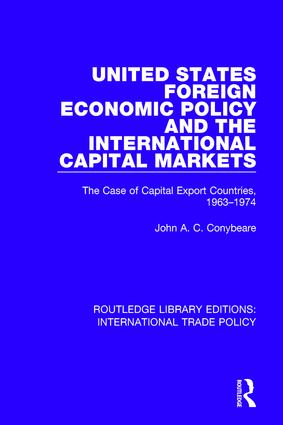 United States Foreign Economic Policy and the International Capital Markets: The Case of Capital Export Countries, 1963-1974 book cover