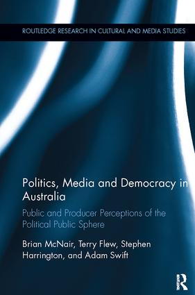 Politics, Media and Democracy in Australia: Public and Producer Perceptions of the Political Public Sphere book cover