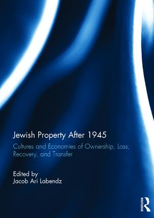Jewish Property after 1945: Cultures and economies of ownership, loss, recovery and transfer book cover