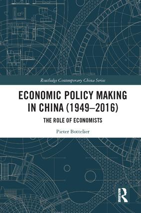 Economic Policy Making In China (1949–2016): The Role of Economists, 1st Edition (Hardback) book cover