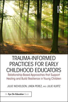 Trauma-Informed Practices for Early Childhood Educators: Relationship-Based Approaches that Support Healing and Build Resilience in Young Children, 1st Edition (Paperback) book cover