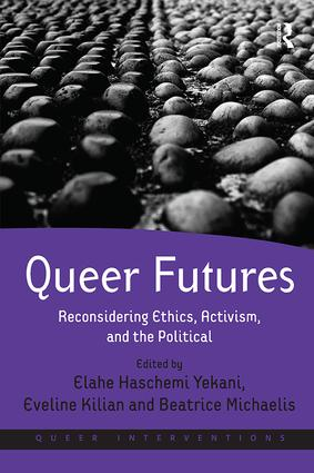 Queer Futures: Reconsidering Ethics, Activism, and the Political, 1st Edition (Paperback) book cover