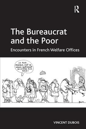 The Bureaucrat and the Poor: Encounters in French Welfare Offices, 1st Edition (Paperback) book cover