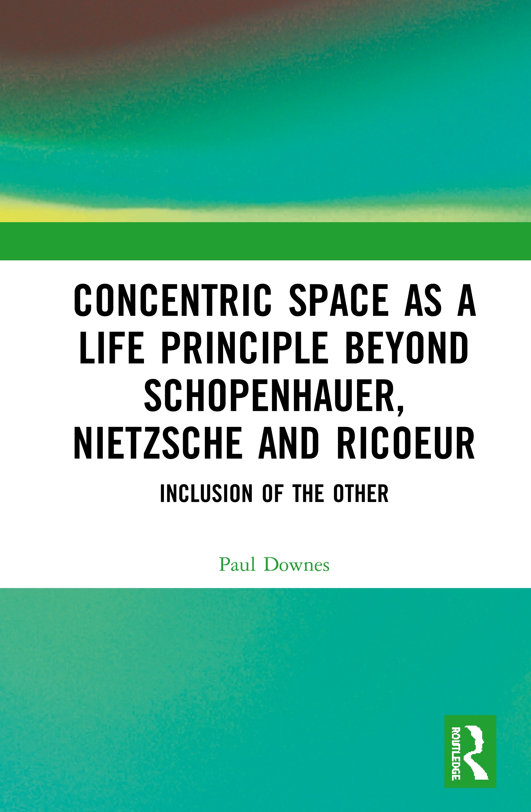 Concentric Space as a Life Principle beyond Schopenhauer, Nietzsche and Ricoeur Book Cover