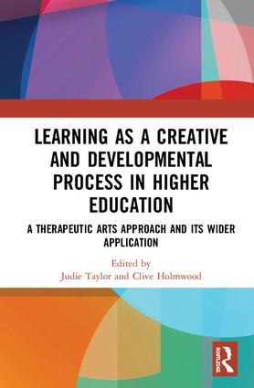 Learning as a Creative and Developmental Process in Higher Education: A Therapeutic Arts Approach and Its Wider Application, 1st Edition (Hardback) book cover