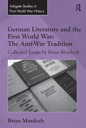 German Literature and the First World War: The Anti-War Tradition: Collected Essays by Brian Murdoch book cover