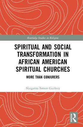 Spiritual and Social Transformation in African American Spiritual Churches: More than Conjurers book cover