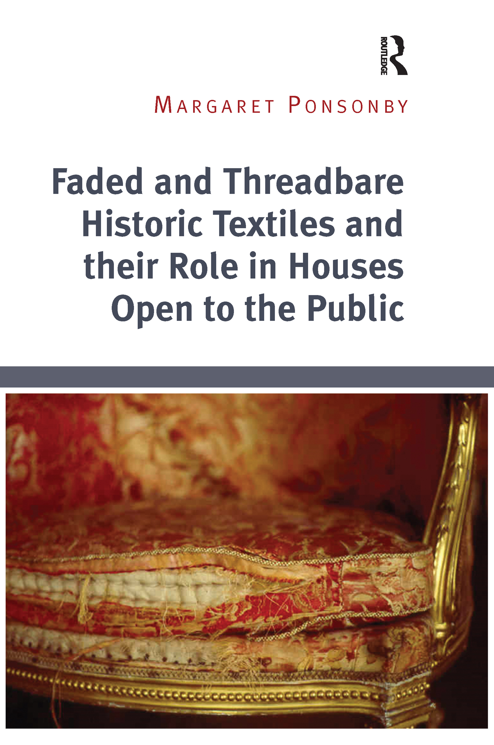 Faded and Threadbare Historic Textiles and their Role in Houses Open to the Public book cover
