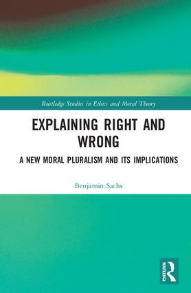 Explaining Right and Wrong: A New Moral Pluralism and Its Implications book cover