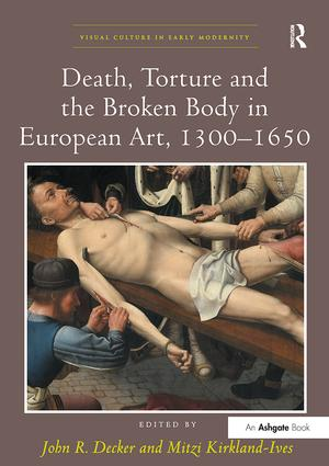 Death, Torture and the Broken Body in European Art, 1300–1650: 1st Edition (Paperback) book cover