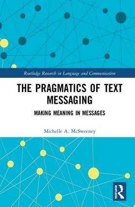 The Pragmatics of Text Messaging: Making Meaning in Messages (Hardback) book cover