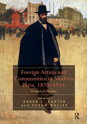 Foreign Artists and Communities in Modern Paris, 1870-1914: Strangers in Paradise, 1st Edition (Paperback) book cover