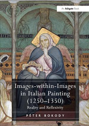 Images-within-Images in Italian Painting (1250-1350): Reality and Reflexivity, 1st Edition (Paperback) book cover