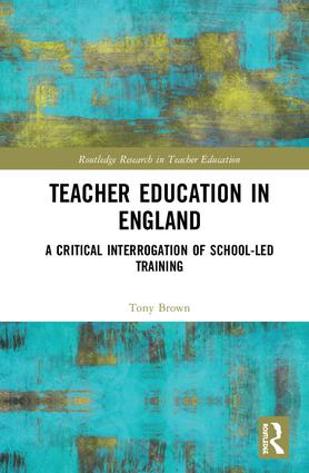 Teacher Education in England: A Critical Interrogation of School-led Training book cover