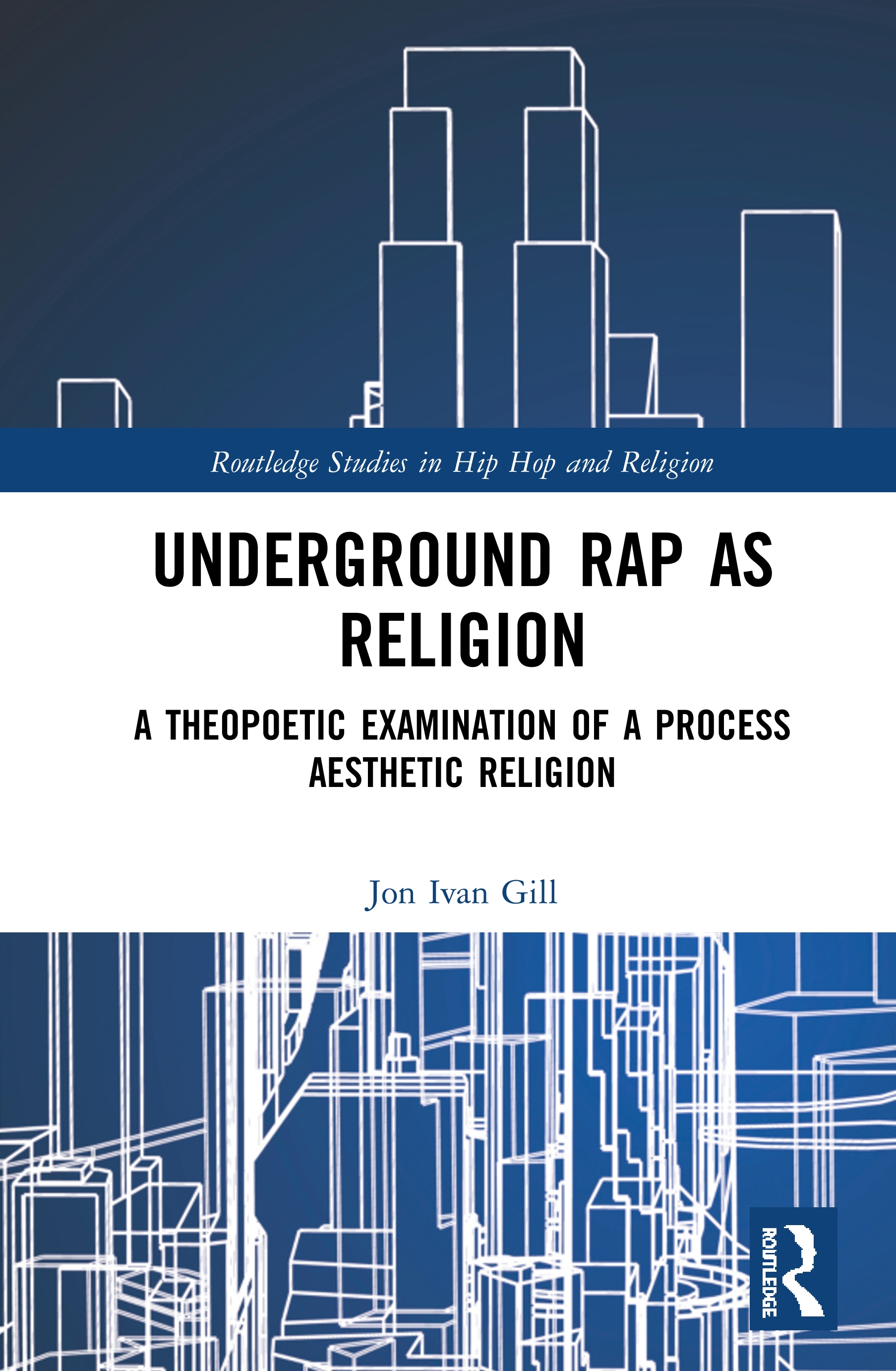 Underground Rap as Religion: A Theopoetic Examination of a Process Aesthetic Religion book cover