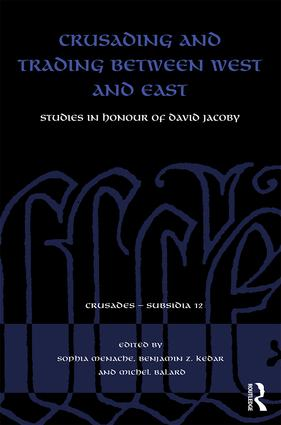 Crusading and Trading between West and East: Studies in Honour of David Jacoby book cover