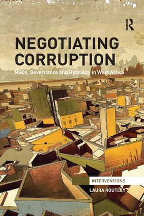 Negotiating Corruption: NGOs, Governance and Hybridity in West Africa, 1st Edition (Paperback) book cover