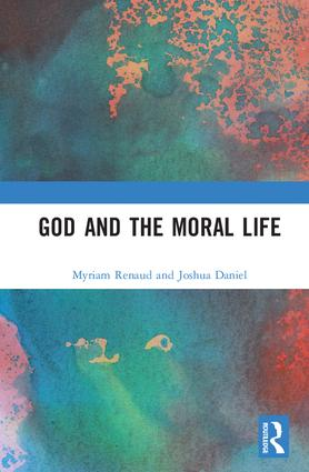 God and the Moral Life: 1st Edition (Hardback) book cover