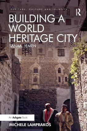 Building a World Heritage City: Sanaa, Yemen book cover
