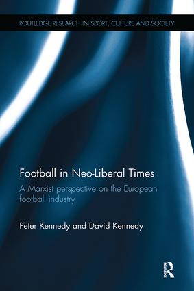 Football in Neo-Liberal Times: A Marxist Perspective on the European Football Industry, 1st Edition (Paperback) book cover