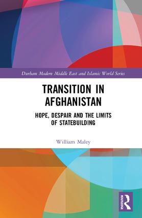 Transition in Afghanistan: Hope, Despair and the Limits of Statebuilding, 1st Edition (Hardback) book cover