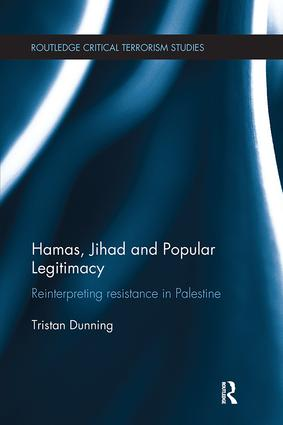 Hamas, Jihad and Popular Legitimacy: Reinterpreting Resistance in Palestine, 1st Edition (Paperback) book cover