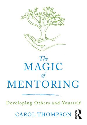 The Magic of Mentoring: Developing Others and Yourself book cover