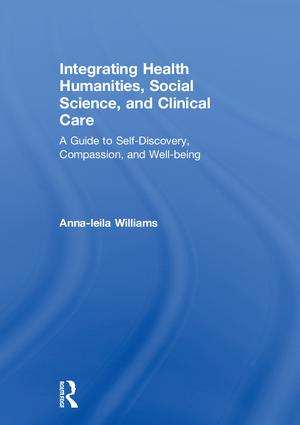 Integrating Health Humanities, Social Science, and Clinical Care: A Guide to Self-Discovery, Compassion, and Well-being book cover