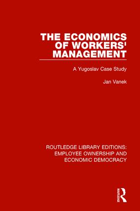 The Economics of Workers' Management: A Yugoslav Case Study book cover