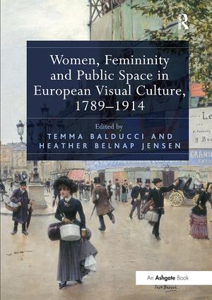 Women, Femininity and Public Space in European Visual Culture, 1789–1914: 1st Edition (Paperback) book cover