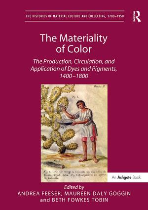 The Materiality of Color: The Production, Circulation, and Application of Dyes and Pigments, 1400–1800 book cover