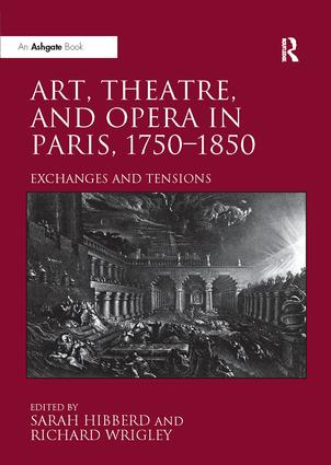 Art, Theatre, and Opera in Paris, 1750-1850: Exchanges and Tensions, 1st Edition (Paperback) book cover